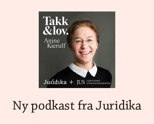 Ny podkast fra Juridika -Takk og lov – med Anine Kierulf