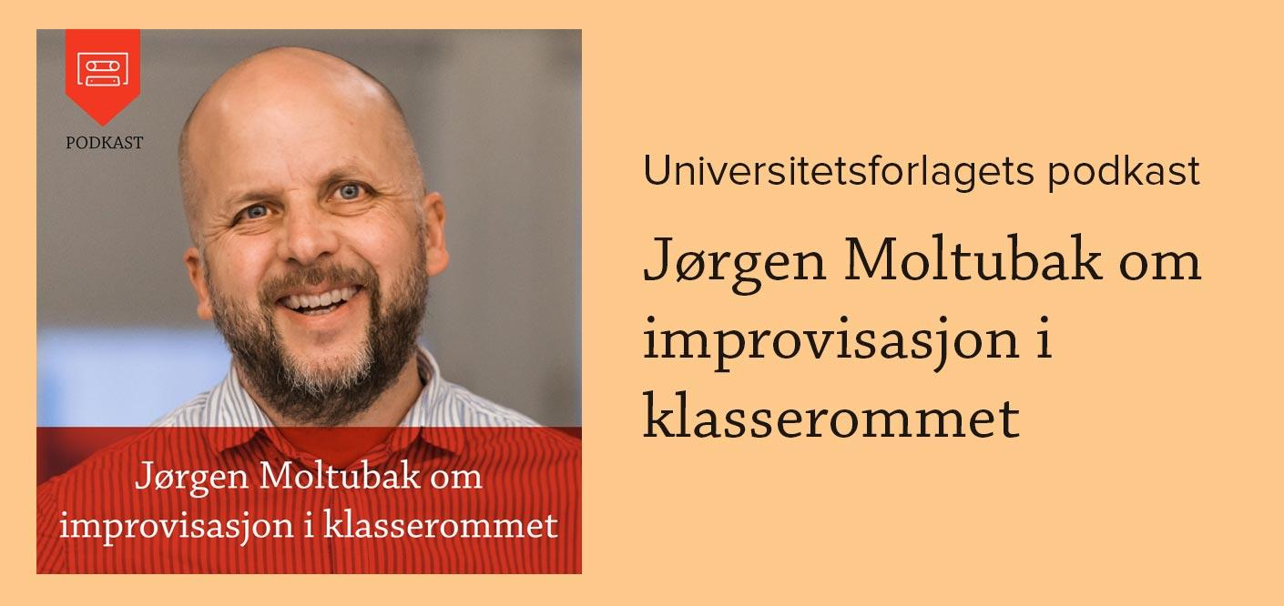 Universitetsforlagets podkast -Jørgen Moltubak om improvisasjon i  klasserommet